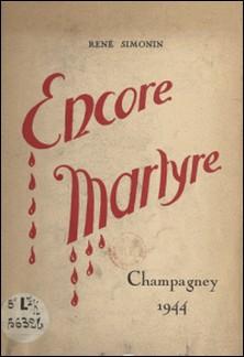 Encore martyre - Champagney, 1944-René Simonin , A. Membrez , René Payot