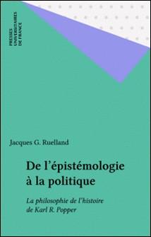 De l'épistémologie à la politique - La philosophie de l'histoire de Karl R. Popper-Jacques Ruelland