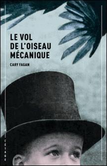 Le vol de l'oiseau mécanique-Cary Fagan