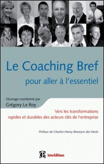 Le Coaching Bref pour aller à l'essentiel - - Vers les transformations rapides et durables des acteurs clés de l'entreprise-Grégory Le Roy