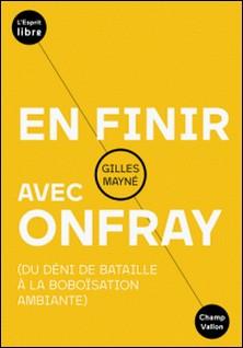 En finir avec Onfray - Du déni de Bataille à la boboïsation ambiante-Gilles Mayné