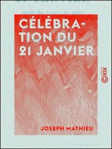 Célébration du 21 janvier - Depuis 1793 jusqu'à nos jours-Joseph Mathieu