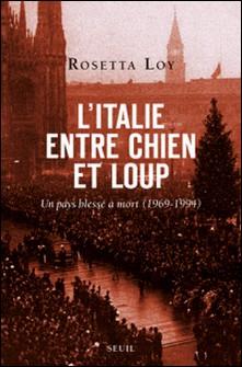 L'Italie entre chien et loup - Un pays blessé à mort (1969-1994)-Rosetta Loy