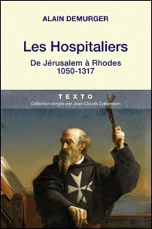 Les Hospitaliers - De Jérusalem à Rhodes, 1050-1317-Alain Demurger
