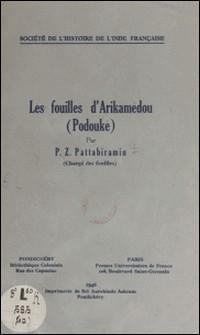 Les fouilles d'Arikamédou (Podouké) - Exécutées par le gouvernement de l'Inde Française de 1941 au 15 mars 1945-P. Z. Pattabiramin , C. F. Baron , K. A. Nilakanta Sastri
