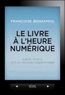 Le livre à l'heure numérique - Papier, écrans, vers un nouveau vagabondage-Françoise Benhamou