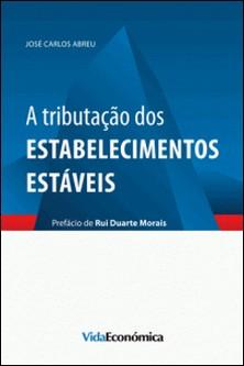 A tributação dos estabelecimentos estáveis-José Carlos Abreu