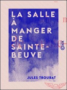 La Salle à manger de Sainte-Beuve-Jules Troubat