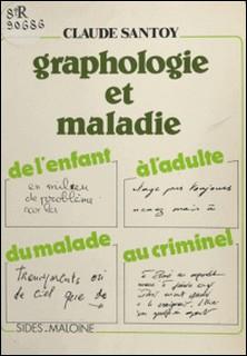 Graphologie et maladie : de l'enfant à l'adulte, du malade au criminel-Claude Santoy