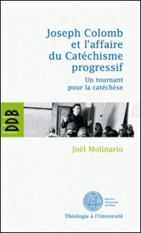 Joseph Colomb et l'affaire du Catéchisme progressif - Un tournant pour la catéchèse-Joël Molinario