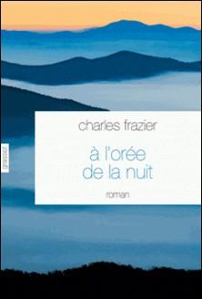 A l'orée de la nuit - roman traduit de l'anglais (Etats-Unis) par Brice Matthieussent-Charles Frazier