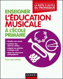 Enseigner l'éducation musicale à l'école primaire-Pierre-Jean Schoen