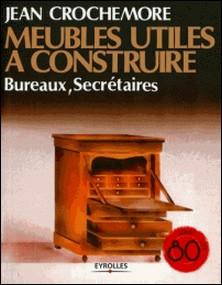Meubles utiles à construire - Bureaux, secrétaires-Jean Crochemore