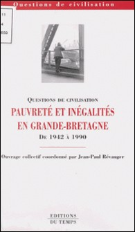 Pauvreté et inégalités en Grande-Bretagne de 1942 à 1990-Jean-Paul Revauger , Collectif