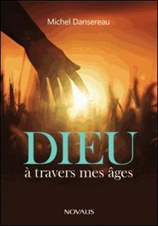 Dieu à travers mes âges-Michel Dansereau