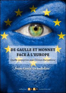 De Gaulle et Monnet face à l'Europe - Quelle conception pour l'Union Européenne-Jean-Louis Grandidier