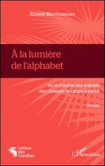 A la lumière de l'alphabet - Ou le combat des enfants des champs de canne à sucre-Ernest Moutoussamy