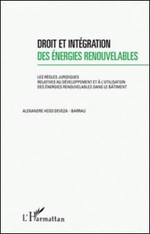 Droit et intégration des énergies renouvelables - Les règles juridiques relatives au développement et à l'utilisation des énergies renouvelables dans le bâtiment-Alexandre Hego Deveza-Barrau