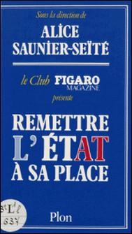 Remettre l'État à sa place-Alice Saunier- Picard-Seïté