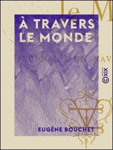 À travers le Monde - Journal d'un navigateur-Eugène Bouchet
