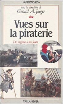 Vues sur la piraterie - Cartes, tableaux, chronologie, bibliographie-Gérard A. Jeager