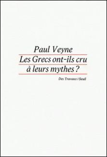 Les Grecs ont-ils cru à leurs mythes - Essai sur l'imagination constituante-Paul Veyne