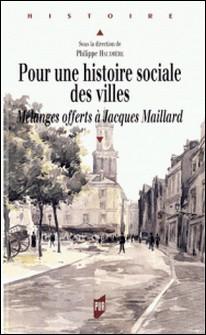 Pour une histoire sociale des villes - Mélanges offerts à Jacques Maillard-Philippe Haudrère