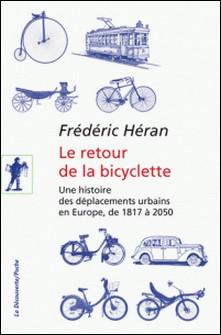 Le retour de la bicyclette - Une histoire des déplacements urbains en Europe, de 1817 à 2050-Frédéric Héran