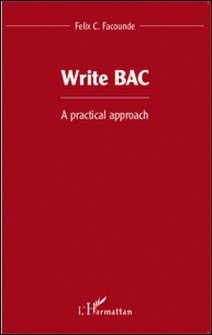 Write BAC - A practical approach-Félix Comlan Facounde