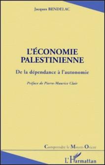 L'ECONOMIE PALESTINIENNE. De la dépendance à l'autonomie-Jacques Bendelac
