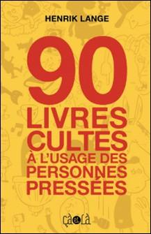 90 livres cultes à l'usage des personnes pressées-Henrik Lange
