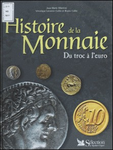 Histoire de la monnaie. Du troc à l'euro-Bruno Collin , Véronique Lecomte-Collin , Jean-Marie Albertini