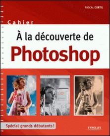 A la découverte de Photoshop-Pascal Curtil