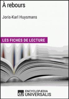 À rebours de Joris-Karl Huysmans - Les Fiches de lecture d'Universalis-Encyclopaedia Universalis