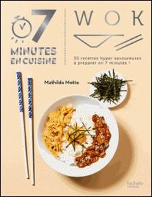 Wok - 30 recettes hyper savoureuses à cuisiner en 7 minutes !-Mathilda Motte
