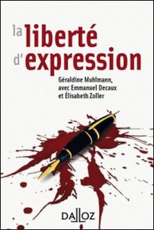La liberté d'expression-Géraldine Muhlmann , Emmanuel Decaux , Élisabeth Zoller