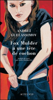 Fox Mulder a une tête de cochon - Et autres nouvelles-Andreï Guelassimov