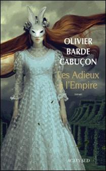 Les adieux à l'empire-Olivier Barde-Cabuçon