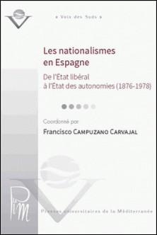 Les nationalismes en Espagne - De l'Etat libéral à l'Etat des autonomies (1876-1978)-Francisco Campuzano Carvajal