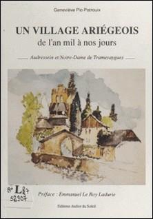 Un village ariégeois de l'an mil à nos jours - Audressein et Notre-Dame de Tramesaygues-Geneviève Pic-Patrouix , Emmanuel Le Roy Ladurie