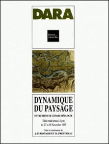 Dynamique du paysage - Entretiens de géoarchéologie, table ronde tenue à Lyon les 17 et 18 novembre 1995-Collectif