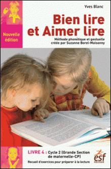 Bien lire et aimer lire - Livre 4, Grande Section de maternelle et Cours Préparatoire, Recueil d'exercices de préparation à la lecture syllabique-Yves Blanc