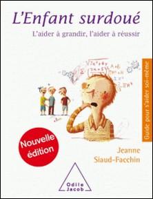 L'enfant surdoué - L'aider à grandir, l'aider à réussir-Jeanne Siaud-Facchin