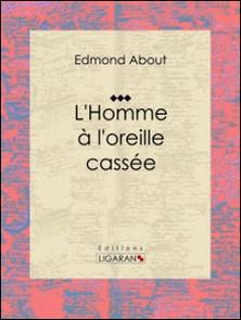 L'Homme à l'oreille cassée - Roman fantastique humoristique-Edmond About , Ligaran