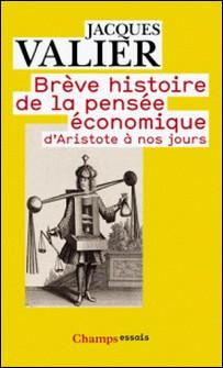 Brève histoire de la pensée économique d'Aristote à nos jours-Jacques Valier
