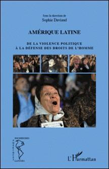 Amérique latine - De la violence politique à la défense des droits de l'homme-Sophie Daviaud