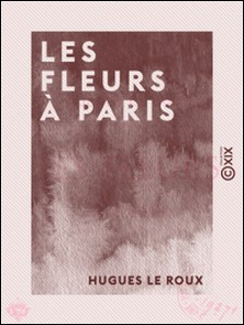 Les Fleurs à Paris-Hugues le Roux