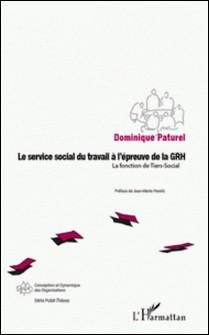 Le service social du travail à l'épreuve de la GRH - La fonction de Tiers-Social-Dominique Paturel