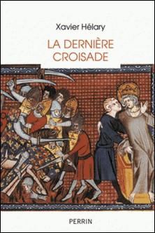 La dernière croisade - Saint Louis à Tunis (1270)-Xavier Hélary