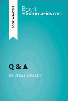 Q & A by Vikas Swarup (Book Analysis) - Detailed Summary, Analysis and Reading Guide-Bright Summaries